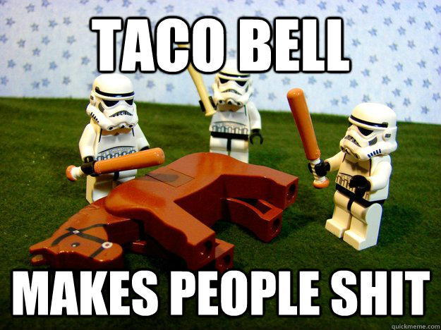 taco bell makes people shit - Beating a Dead Horse