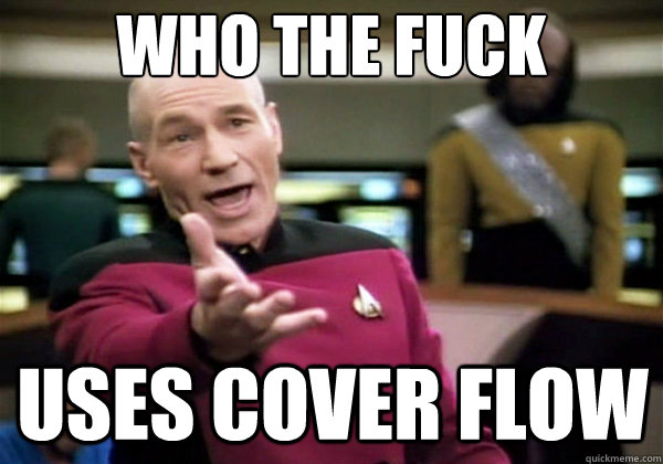 who the fuck uses cover flow - Why The Fuck Picard