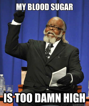 my blood sugar is too damn high - The Rent Is Too Damn High