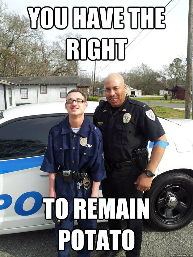 you have the right to remain potato - Officer