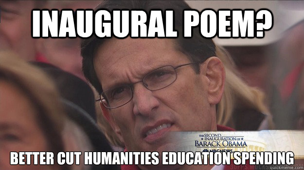 inaugural poem better cut humanities education spending - Disgusted Eric Cantor