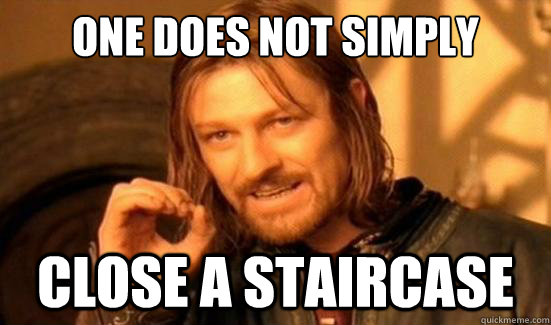 one does not simply close a staircase - Boromir