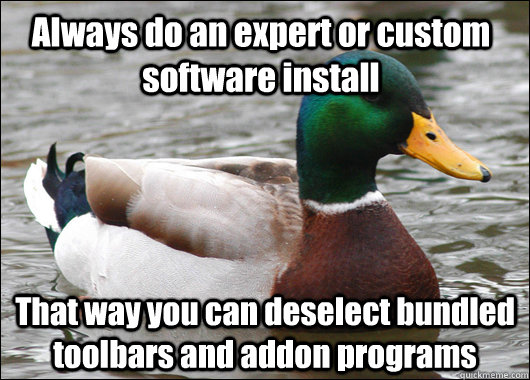 always do an expert or custom software install that way you  - Actual Advice Mallard