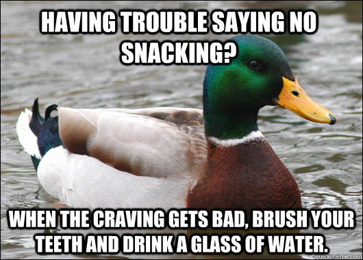 having trouble saying no snacking when the craving gets bad - Actual Advice Mallard