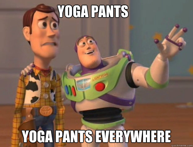 yoga pants yoga pants everywhere - buzz