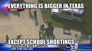 everything is bigger in texas except school shootings - Lone Star