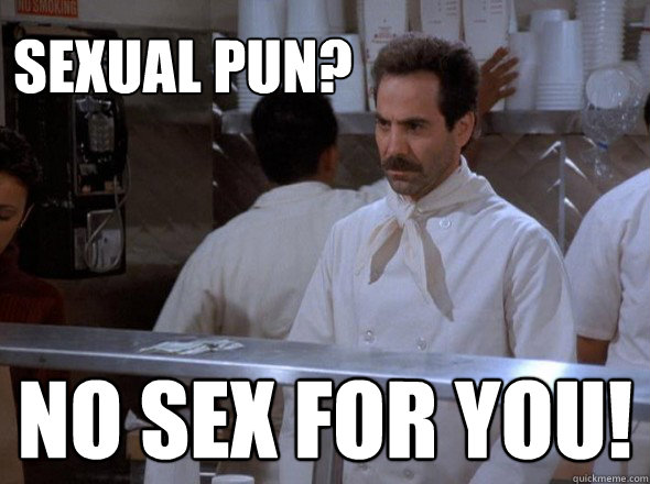 sexual pun no sex for you - 
