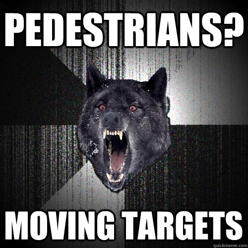 pedestrians moving targets - Insanity Wolf