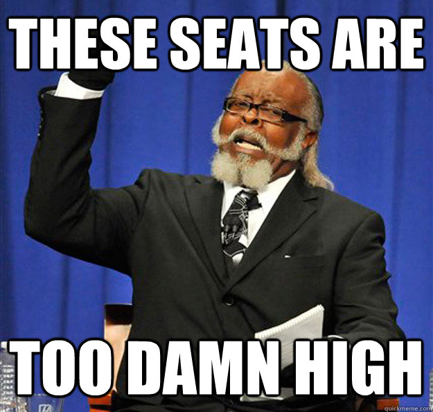 these seats are too damn high - Jimmy McMillan