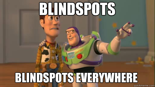 blindspots blindspots everywhere - Everywhere