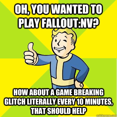 oh you wanted to play falloutnv how about a game breaking - Fallout New Vegas