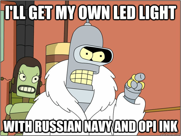 ill get my own led light with russian navy and opi ink - BENDER STATE MEET