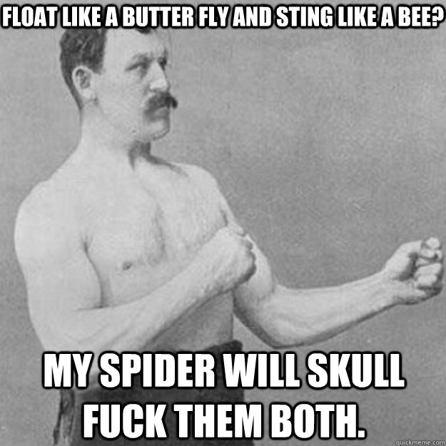 float like a butter fly and sting like a bee my spider will - overly manly man