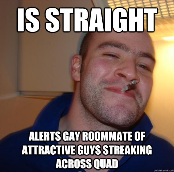 is straight alerts gay roommate of attractive guys streaking - Good Guy Greg