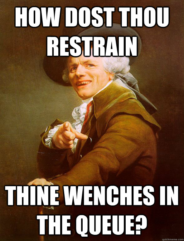 how dost thou restrain thine wenches in the queue - Joseph Ducreux