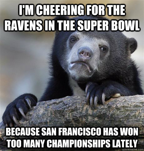 im cheering for the ravens in the super bowl because san fr - Confession Bear
