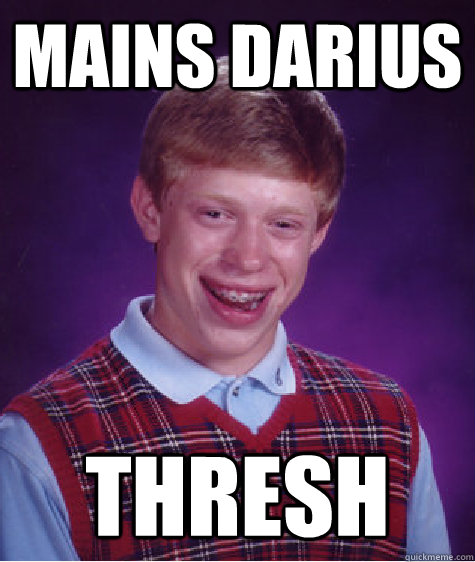 mains darius thresh - Bad Luck Brian