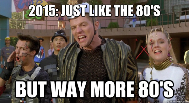2015 just like the 80s but way more 80s - Back to the future logic