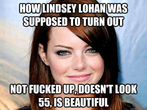 how lindsey lohan was supposed to turn out not fucked up do -