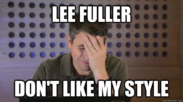 lee fuller dont like my style - Facepalm Matt Cutts