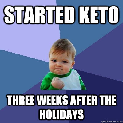 started keto three weeks after the holidays - Success Kid