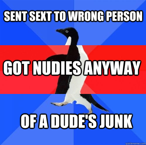 sent sext to wrong person got nudies anyway of a dudes junk - Socially Awkward Awesome Awkward Penguin