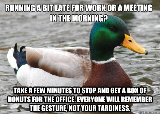 running a bit late for work or a meeting in the morning tak - Actual Advice Mallard