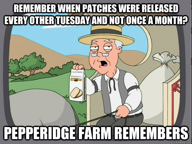 remember when patches were released every other tuesday and  - Pepperidge Farm remembers