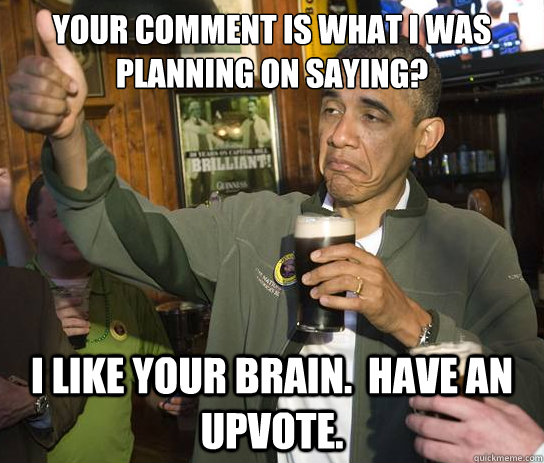 your comment is what i was planning on saying i like your b - Upvoting Obama