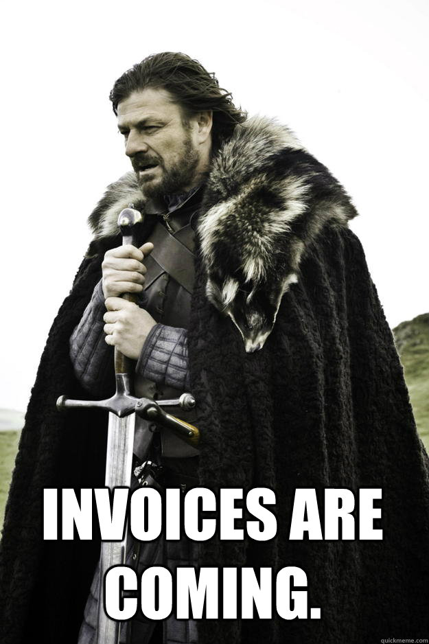 invoices are coming  - Winter is coming