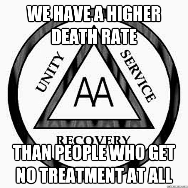 we have a higher death rate than people who get no treatment - Scumbag A.A.