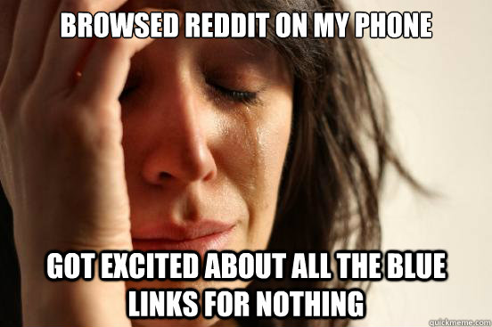 browsed reddit on my phone got excited about all the blue li - First World Problems