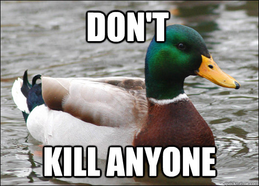 dont kill anyone - Actual Advice Mallard