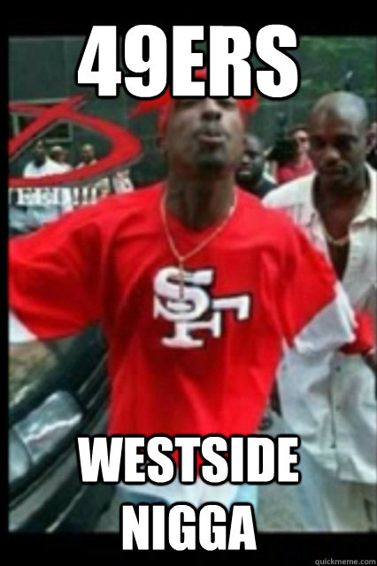 Anti 49ers Meme 49ers westside nigga -...