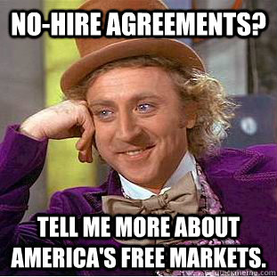 nohire agreements tell me more about americas free market - Condescending Wonka