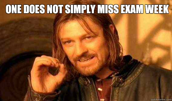 one does not simply miss exam week  - Lord of The Rings meme