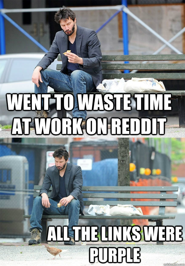 went to waste time at work on reddit all the links were purp - Sad Keanu