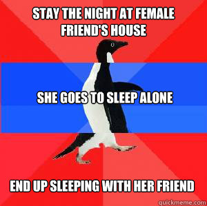 stay the night at female friends house she goes to sleep al - Socially awesome awkward awesome penguin