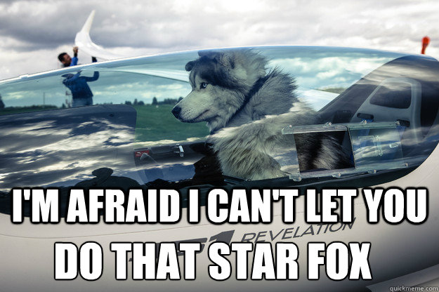 im afraid i cant let you do that star fox - Glider Dog
