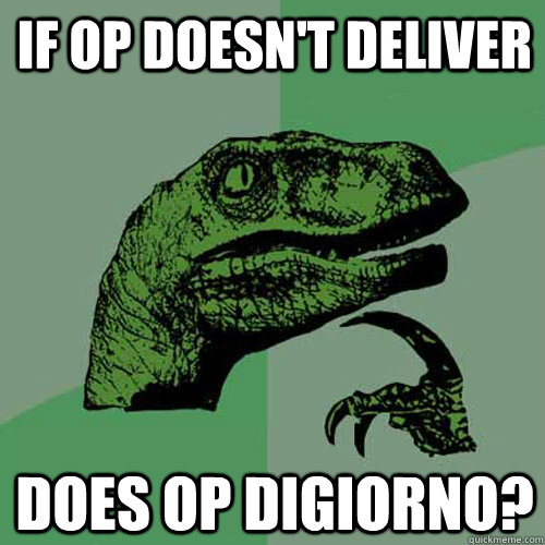 if op doesnt deliver does op digiorno - Philosoraptor