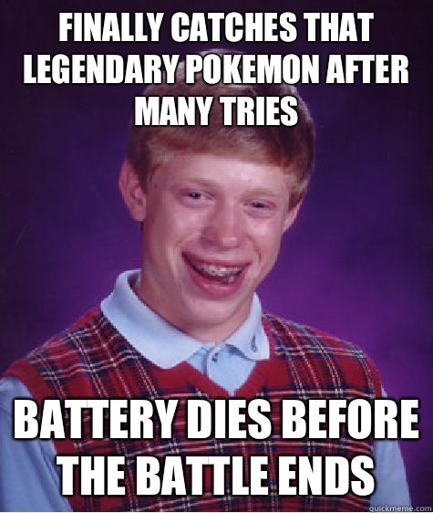 Finally catches that legendary Pokemon after many tries Batt - Bad Luck Brian