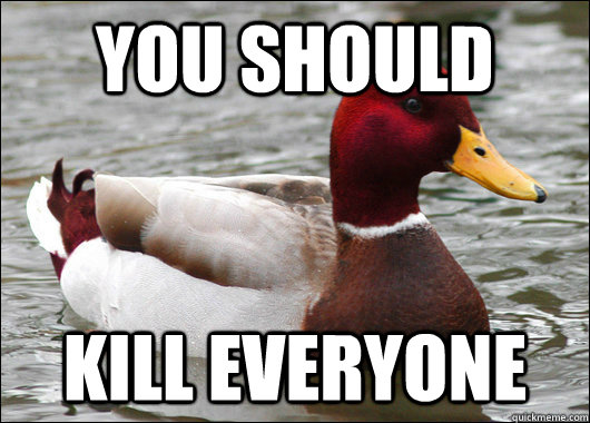 you should kill everyone - Malicious Advice Mallard
