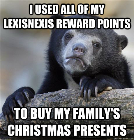 i used all of my lexisnexis reward points to buy my familys - Confession Bear