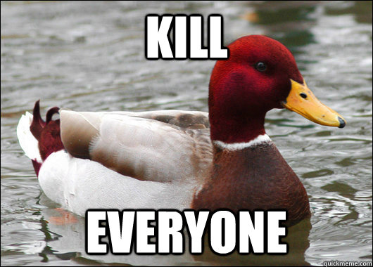 kill everyone - Malicious Advice Mallard