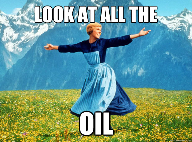look at all the oil  - Sound of Music- Election