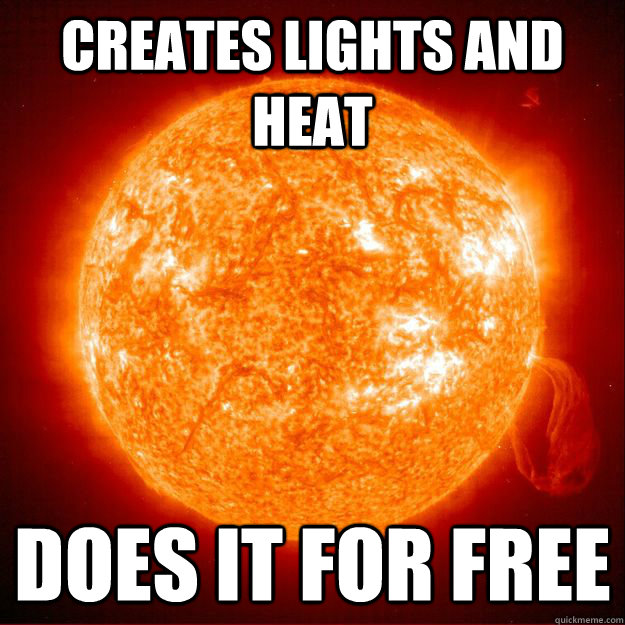 creates lights and heat does it for free -