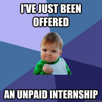 ive just been offered an unpaid internship  - Success Kid