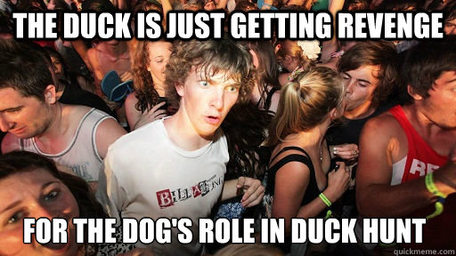 the duck is just getting revenge for the dogs role in duck  - Sudden Clarity Clarence