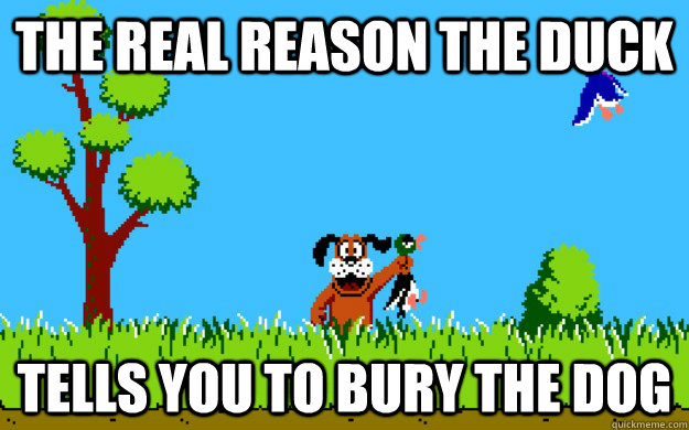 the real reason the duck tells you to bury the dog -