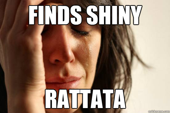 finds shiny rattata - First World Problems